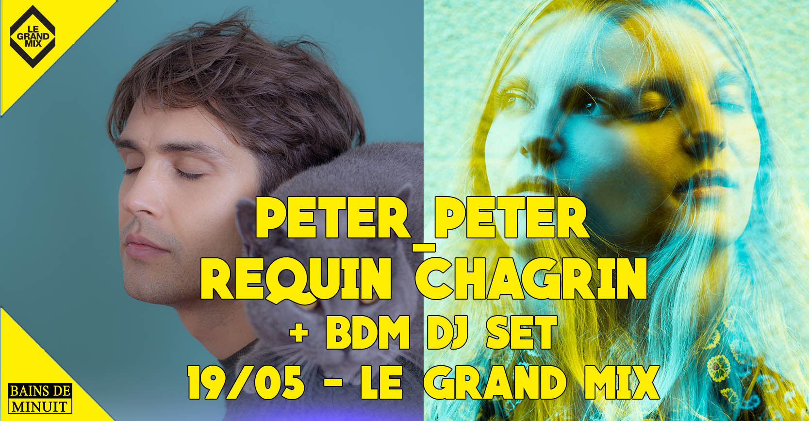 19/05 – PETER PETER (ca) + REQUIN CHAGRIN (fr) et BDM dj set / Le Grand Mix, Tourcoing