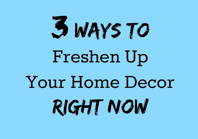 Easy Home Decor Updates: 3 DIY Ways to Freshen Up Your Home Decor (Guest Post)