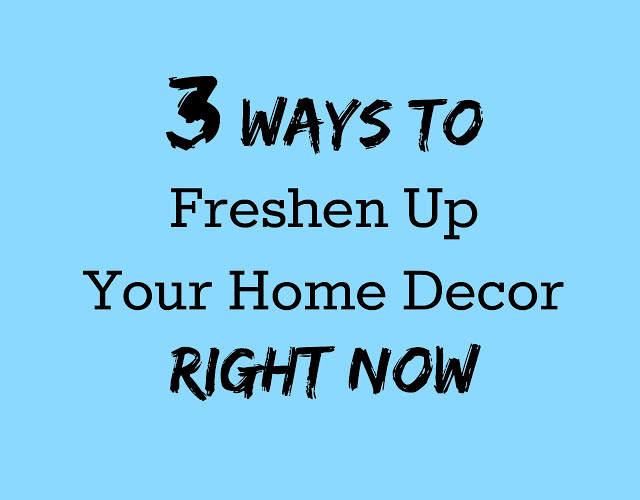 Easy Home Decor Updates: 3 DIY Ways to Freshen Up Your Home Decor