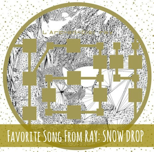fav song from ray: snow drop