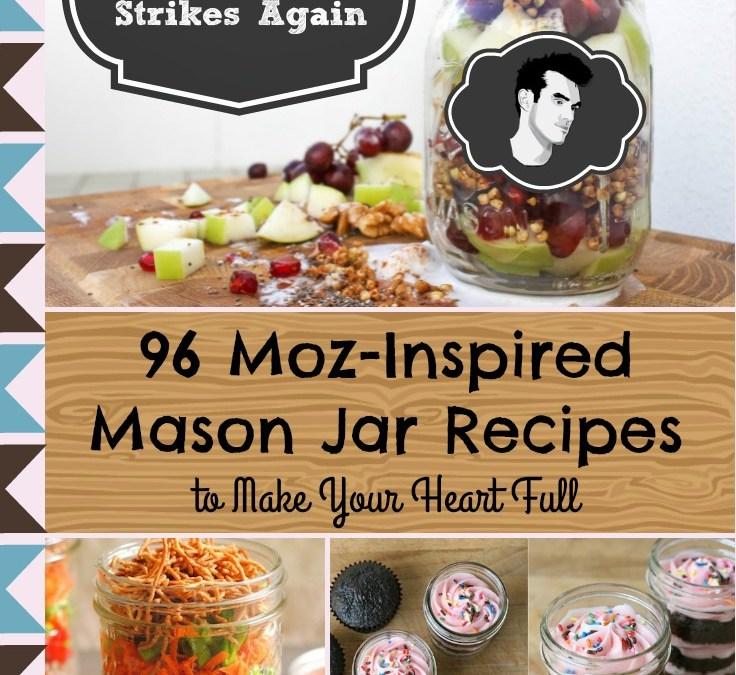 Wide Mouth Strikes Again: 96 Moz-Inspired Mason Jar Recipes
