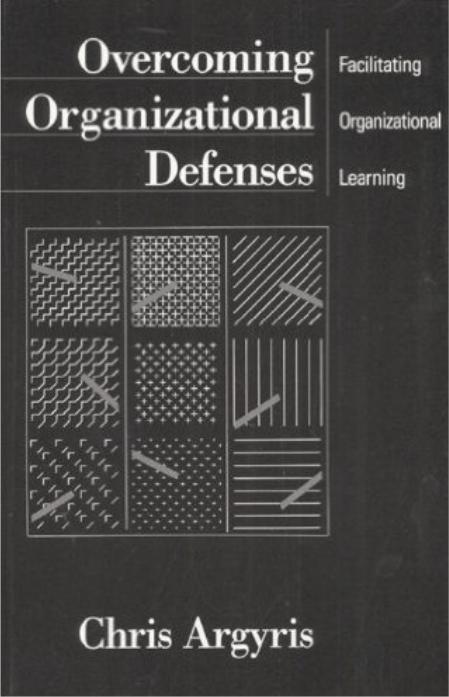 Overcoming Organizational Defenses: Facilitating Organizational Learning
