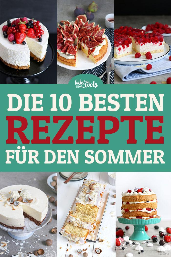 Die 10 Besten Rezepte für den Sommer | Bake to the roots