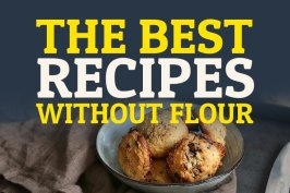 The Best Recipes without Flour | Bake to the roots