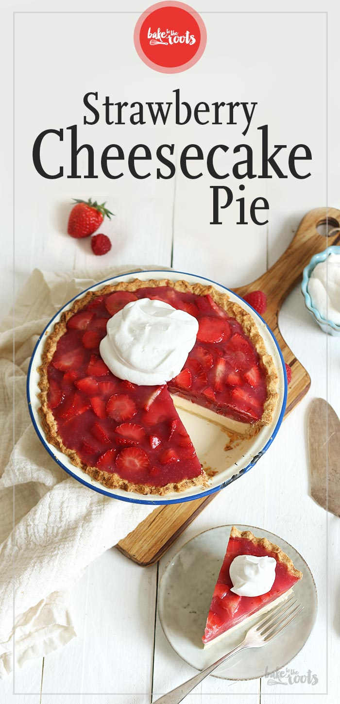 Strawberry Cheesecake Pie | Bake to the roots