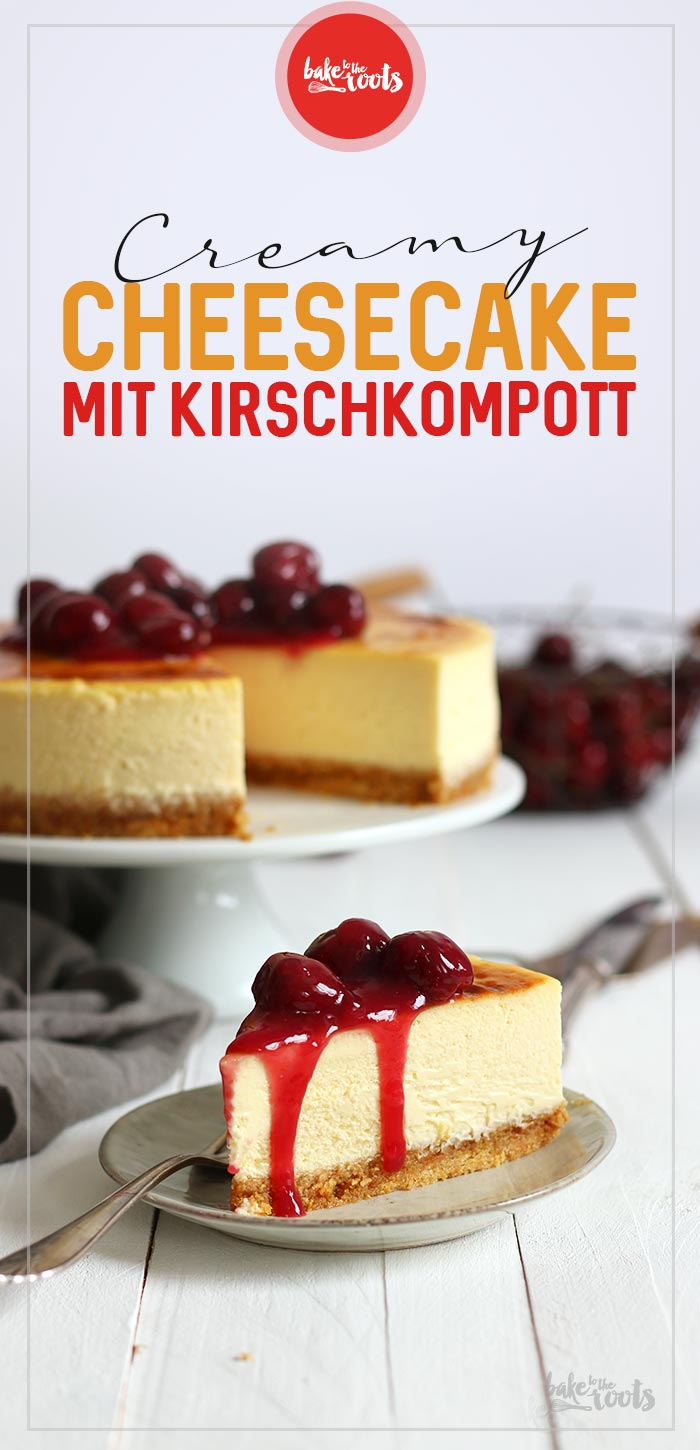 Creamy Cheesecake mit Kirschkompott | Bake to the roots