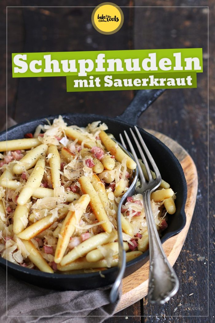 Schupfnudeln mit Sauerkraut | Bake to the roots