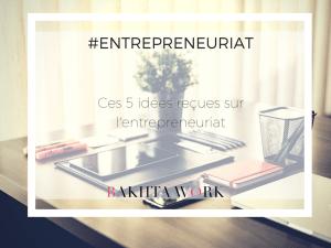 Read more about the article Entrepreneuriat – Ces 5 idées reçues
