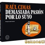 Demasiada pasión por lo suyo – Raúl Cimas
