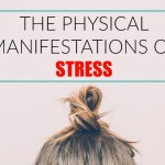 These Are The Ugly Physical Manifestations of Stress – Here Are 5 Ways to Reduce It