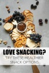 Love Snacking? Here's My Favorite Healthier Snack Options
