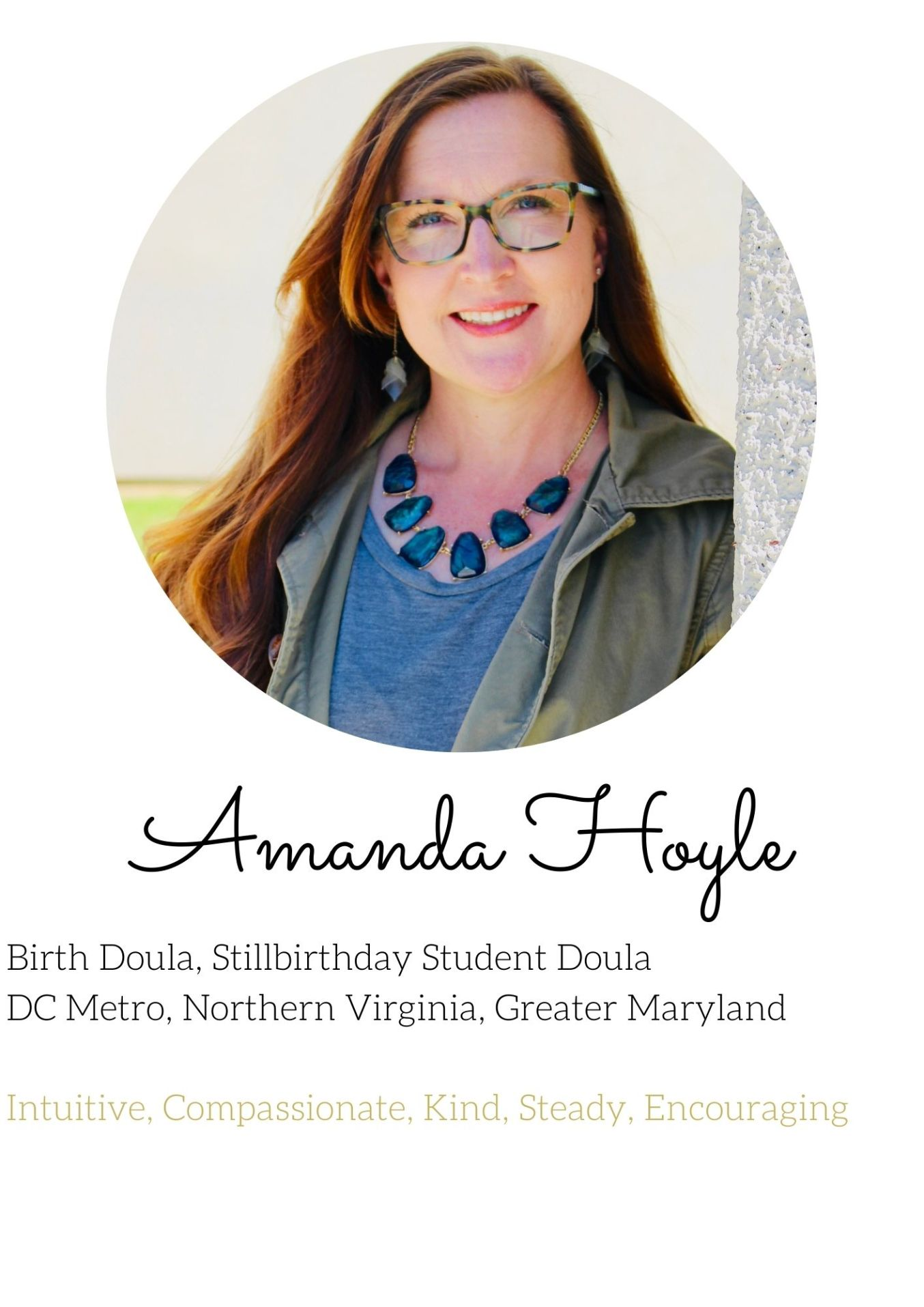 Amanda Hoyle Birth Doula, Stillbirthday Student Doula  DC Metro, Northern Virginia, Greater Maryland   Intuitive, Compassionate, Kind, Steady, Encouraging