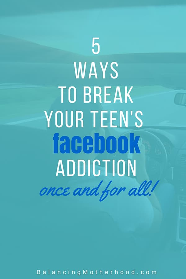 Is your teen a Facebook addict? 5 Ways to Break Your Teens Facebook Addiction