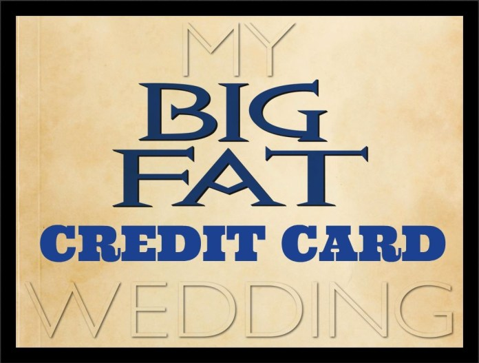 My Big Fat Credit Card Wedding!