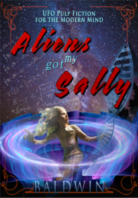 Aliens Got My Sally – UFO Pulp Fiction for the Modern Mind