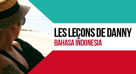 Les leçons de Bahasa Indonesia avec Danny