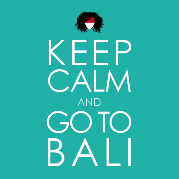 KEEP CALM & GO TO BALI