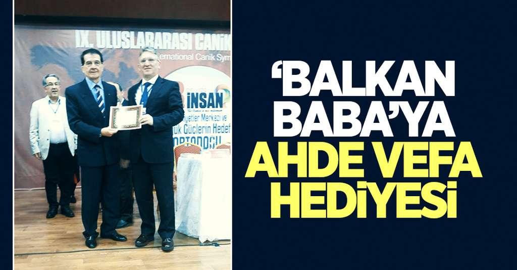 Balkan Baba'ya ahde vefa hediyesi