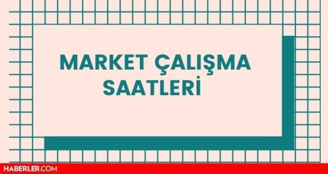 Marketler kaçta açılıyor? Marketler saat kaça kadar açık?