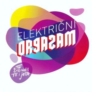 Električni Orgazam -  To što vidiš to i jeste