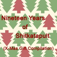Nineteen Years of Shitkatapult: X​-​Mas Compilation (Gift Download)