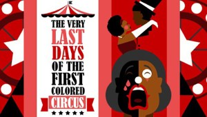 "Half Price Tickets to ""The Very Last Days of the First Colored Circus"""