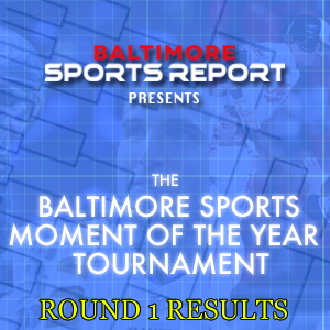 Round 1 Results: Baltimore Sports Moment of the Year Tournament