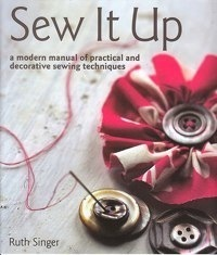 Hot Gift: Sew It Up: A Modern Manual of Practical and Decorative Sewing Techniques