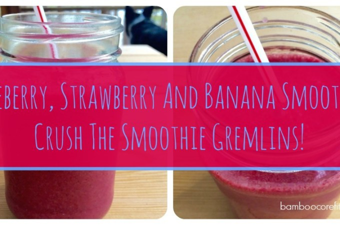 Blueberry, Strawberry And Banana Smoothie – Crush The Smoothie Gremlins!