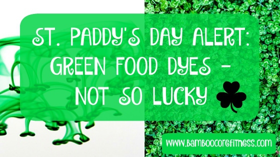 St. Paddy's Day Alert: Green Food Dyes - Not So Lucky