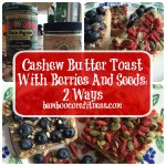 Cashew Butter Toast With Berries And Seeds. Cashew butter, blueberries, goji berries, pepitas, sunflower seeds and raw honey unite for an energy-packed breakfast.