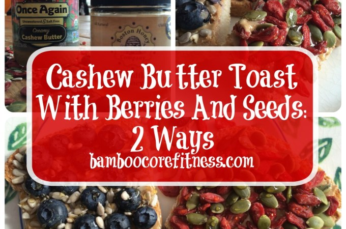 Cashew Butter Toast With Berries, Seeds, And Honey: 2 Ways