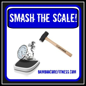 Smash the scale!