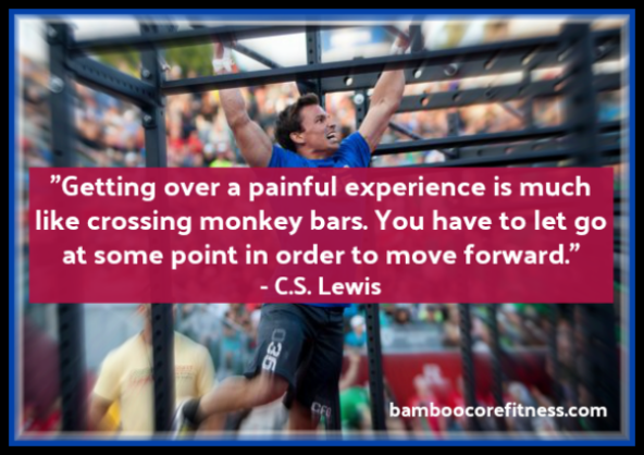 """Getting over a painful experience is much like crossing monkey bars. You have to let go at some point in order to move forward."" - C.S. Lewis"