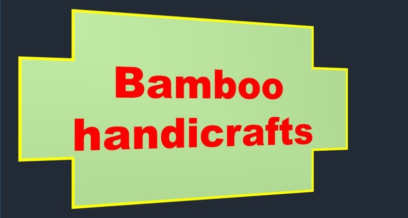The best Natural Bamboo Handicrafts For Your Family