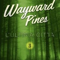 Blake Crouch  -  Wayward Pines:  vol. 2   Il bosco  +  vol. 3 L' ultima Città  (Sperling & Kupfer/ Collana Pandora,  2015)