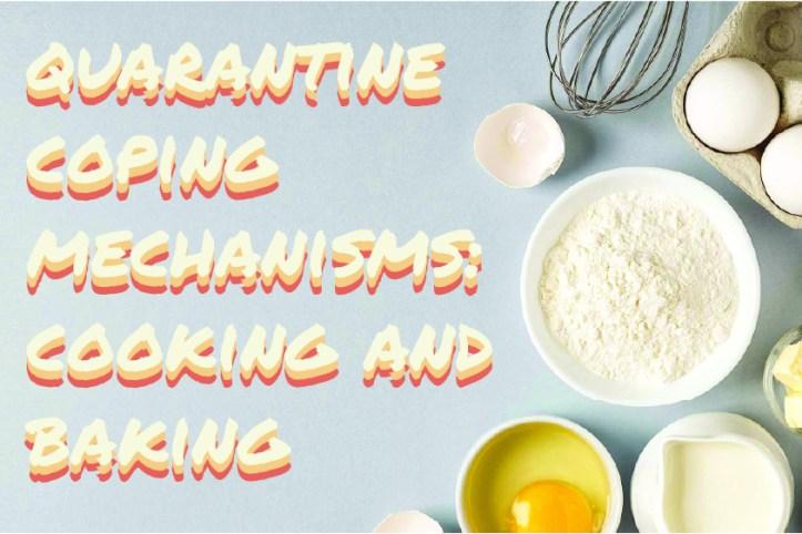 FINAL Quarantine coping mechanisms_ cooking and baking - Somya Duggal and Caleb Lim