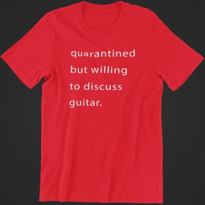 Quarantined But Willing To Discuss Guitar