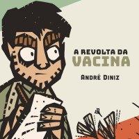 A Revolta da Vacina, de André Diniz