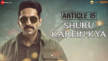 Shuru Karein Kya Full Song Lyrics - Article 15 - Ayushmann Khurrana