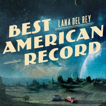 The Next Best American Record Full Song Lyrics By Lana Del Rey