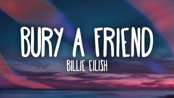 bury a friend Full Song Lyrics By Billie Eilish