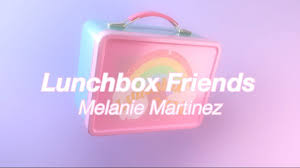 Lunchbox Friends Full Song Lyrics - Album - K-12 By Melanie Martinez