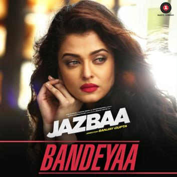 Bandeya Full Lyrics Song – Jazbaa - Jubin Nautiyal