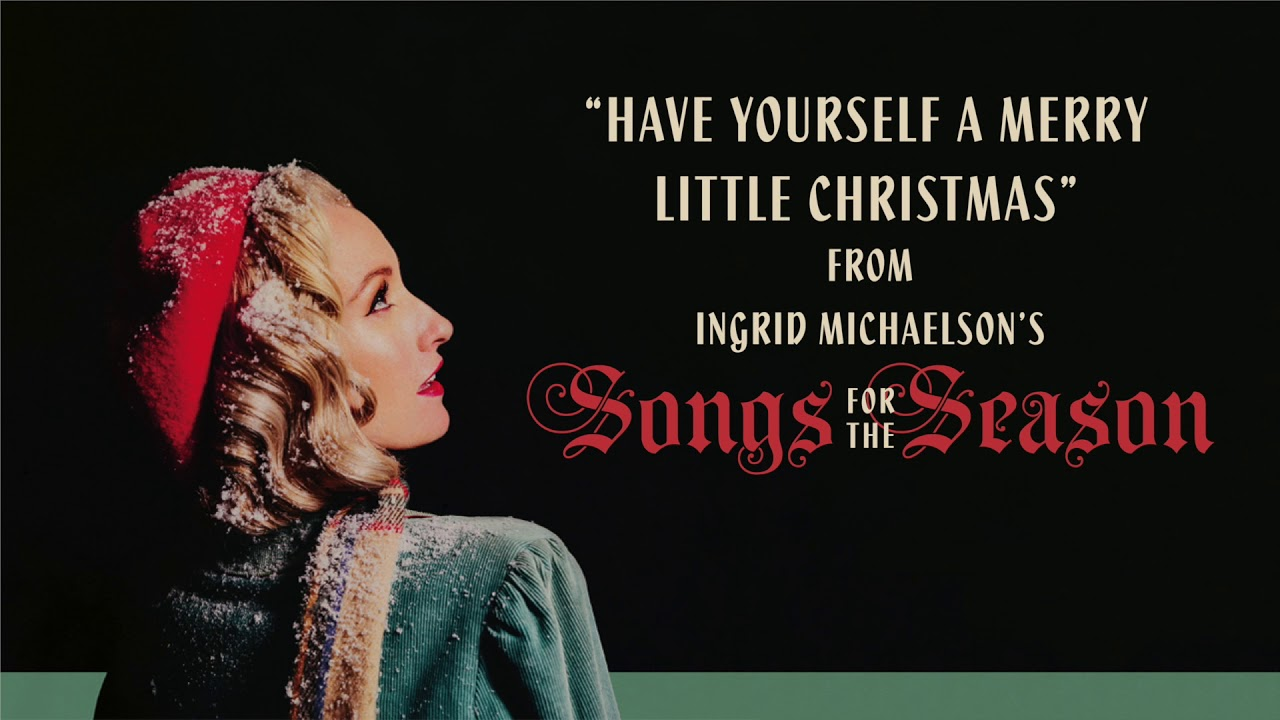 Have Yourself a Merry Little Christmas Lyrics – Christmas Song – Ingrid Michaelson