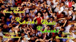 Khushi Waali Khushi Full Lyrics Song - Palak Muchhal
