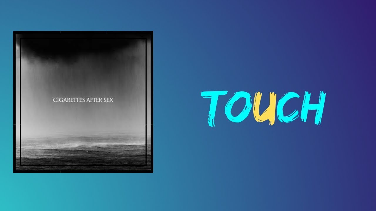 Touch-Full-Song-Lyrics-Cry-Cigarettes-After-Sex