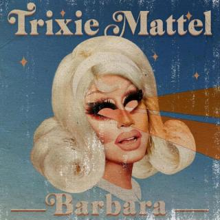 I Do Like You Lyrics Song - Barbara - Trixie Mattel