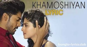 Khamoshiyan Lyrics (Title Song) - Arijit Singh