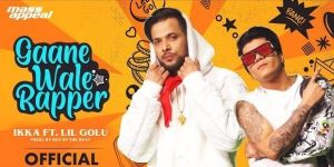 Gaanewale Rapper Lyrics – Ikka